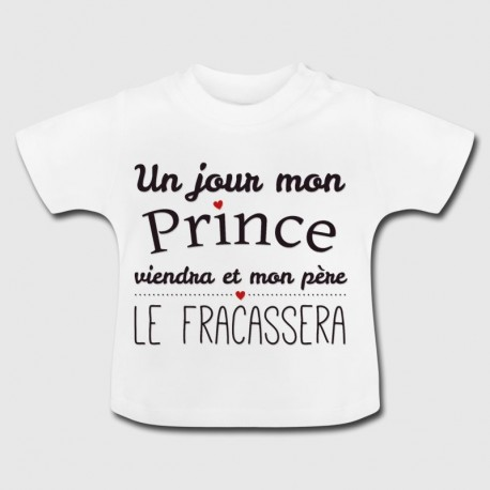 Tshirt bébé un jour mon prince viendra et mon perd le fracassera