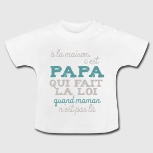 Tshirt bébé - a la maison c'est papa qui fait la loi quand maman n'est pas la