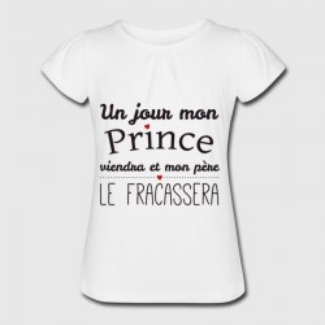 T-shirt blanc fille - Un jour mon prince viendra et mon pere le fracassera